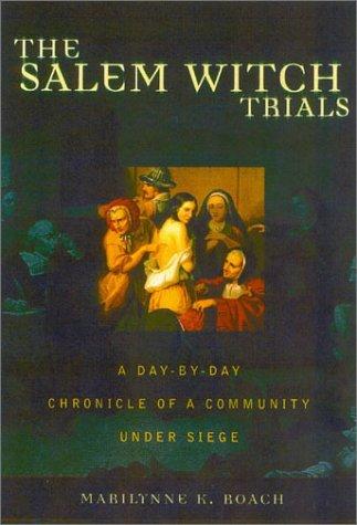 The Salem Witch Trials: A Day-by-Day Chronicle of a Community Under Siege: Roach, Marilynne K.