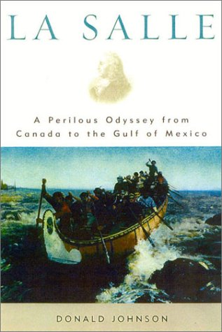 La Salle: A Perilous Odyssey from Canada to the Gulf of Mexico: Johnson, Donald