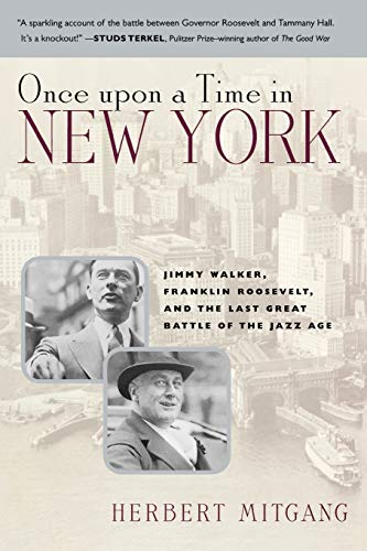 Once Upon a Time in New York: Jimmy Walker, Franklin Roosevelt,and the Last Great Battle of the Jazz Age (0815412630) by Herbert Mitgang
