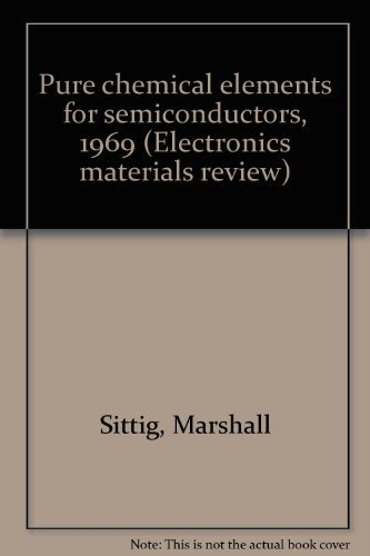 PURE CHEMIC ELEMENTS FOR SEMICONDUCTORS.: Sittig, Marshall.