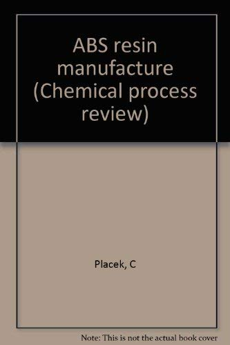 ABS Resin Manufacture 1970. Chemical Process Review, no. 46.: Placek, C.