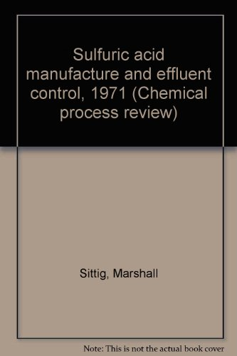 Sulfuric acid manufacture and effluent control, 1971 (Chemical process review): Sittig, Marshall