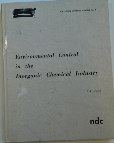 Environmental control in the inorganic chemical industry,: H. R Jones