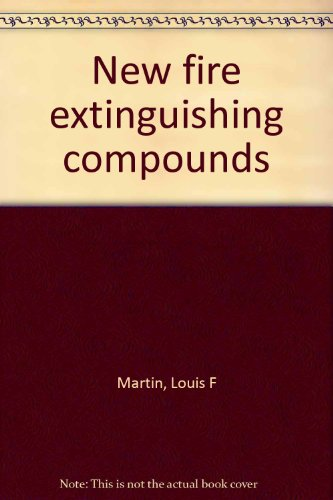 New Fire Extinguishing Compounds, 1972. (Noyes Data Books on Industrial Chemicals): Louis F Martin
