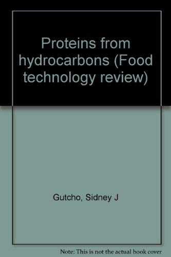 Proteins from Hydrocarbons (Food Technology Review, No. 4): Gutcho, Sidney