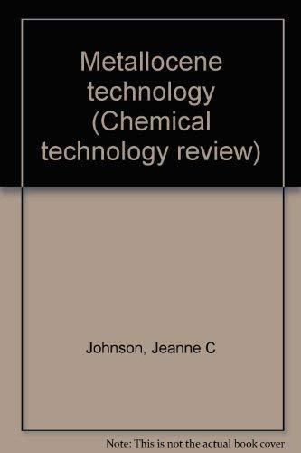 Metallocene Technology (Chemical Technology Review No. 11): Johnson, J.C.