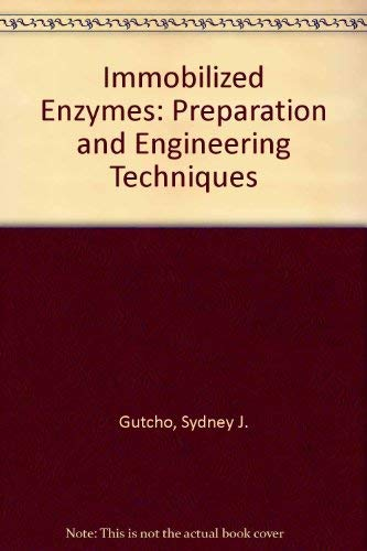 Immobilized Enzymes: Preparation and Engineering Techniques: Gutcho, Sidney