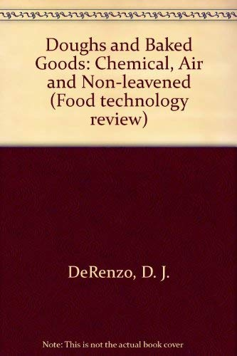 Doughs and Baked Goods: Chemical, Air, and Non-Leavened;: De Renzo, D. J.,