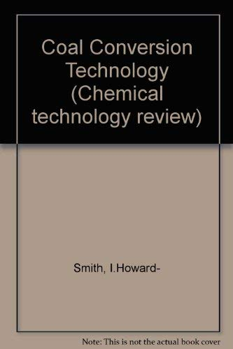 Coal Conversion Technology [Chemical Technology Review No., 66. ]: Howard-Smith, I., and Werner, G....
