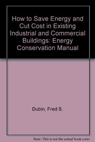 How to Save Energy and Cut Costs in Existing Industrial and Commercial Buil Dings: an Energy ...