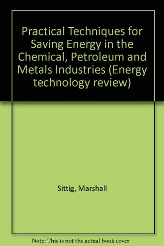 Practical Techniques for Saving Energy in the Chemical, Petroleum and Metals Industries