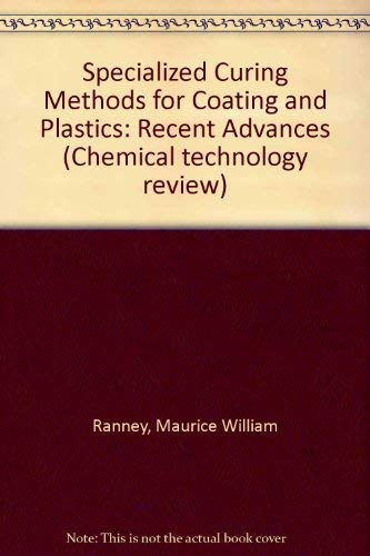 Specialized Curing Methods for Coatings and Plastics, Recent Advances;: Ranney, M. William;