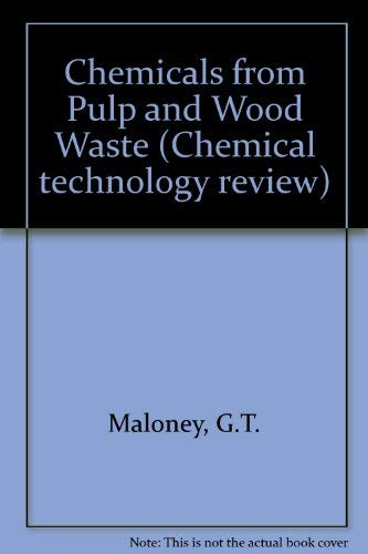 Chemicals from Pulp and Wood Waste: Production and Applications (Chemical Technology Review No. 101...