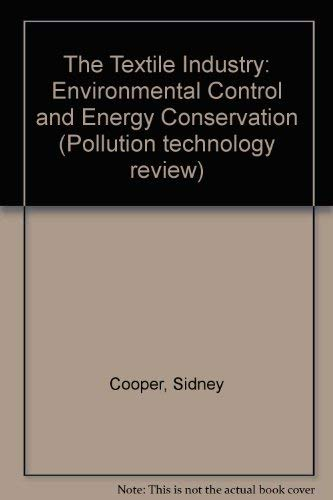The Textile Industry. Environmental Control & Energy Conservation.: Cooper, Sidney G.