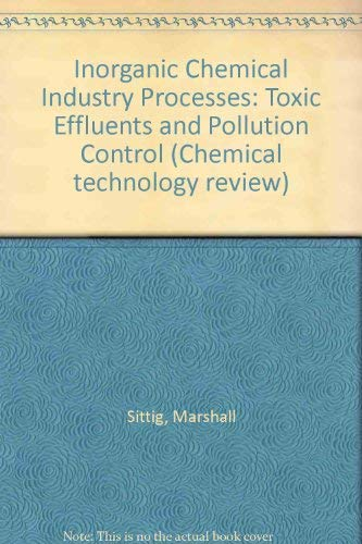 Inorganic Chemical Industry Processes: Toxic Effluents and: Sittig, Marshall