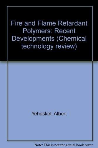 Fire and Flame Retardant Polymers: Recent Developments: Yehaskel, Albert