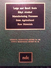 Large and Small Ethyl Alcohol Manufacturing Processes from Agricultural Raw Materials: Paul, J. K.,...
