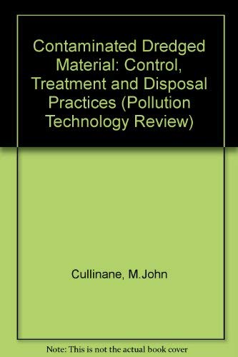 Contaminated Dredged Material: Control, Treatment and Disposal: M. John Cullinane;