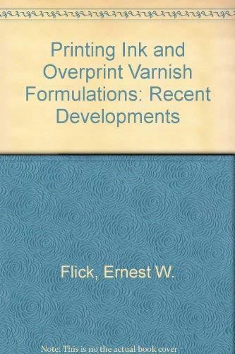 Printing Ink and Overprint Varnish Formulations: Flick, Ernest W.