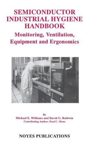 9780815513698: Semiconductor Industrial Hygiene Handbook: Monitoring, Ventiliation, Equipment and Ergonomics