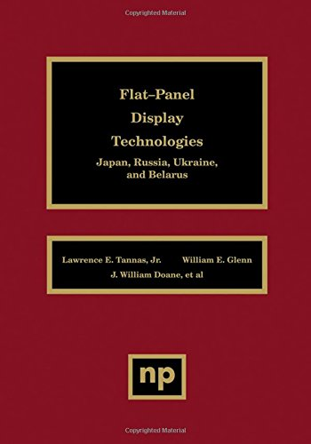 Flat-Panel Display Technologies: Japan, Russia, Ukraine, and Belarus: Lawrence Tannas Jr.