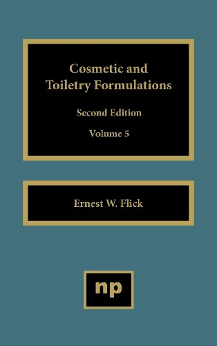 Cosmetic and Toiletry Formulations: v. 5 (Hardback): Ernest W Flick, Flick
