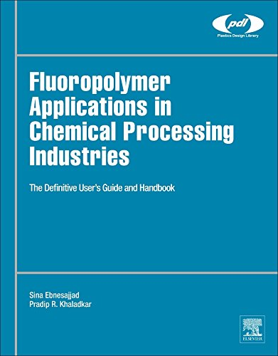 Fluoropolymer Applications in the Chemical Processing Industries: The Definitive User's Guide ...