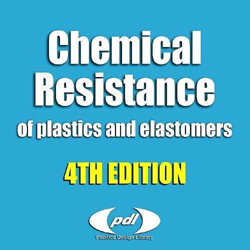 Chemical Resistance of Plastics and Elastomers, 4th edition Database, Fourth Edition: Rubbers, ...