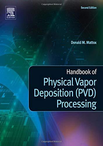 Handbook of Physical Vapor Deposition (PVD) Processing, Second Edition: Donald M. Mattox