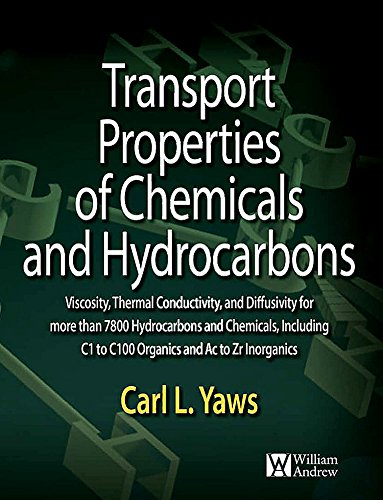 9780815520399: Transport Properties of Chemicals and Hydrocarbons: Viscosity, Thermal Conductivity, and Diffusivity for more than 7800 Hydrocarbons and Chemicals, ... C1 to C100 Organics and Ac to Zr Inorganics