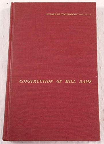 Construction of Mill Dams (Noyes Press series in history of technology, v. no. 1): Leffel, James
