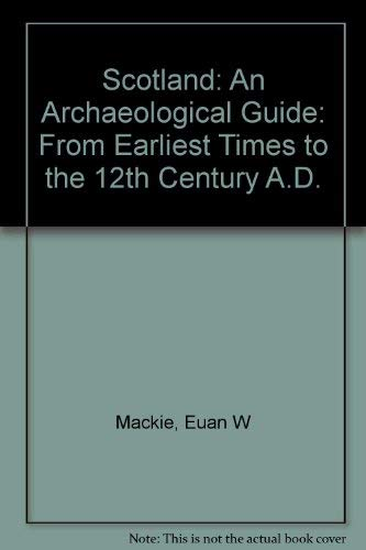 Scotland: An Archaeological Guide, from Earliest Times to the 12th Century A.D.