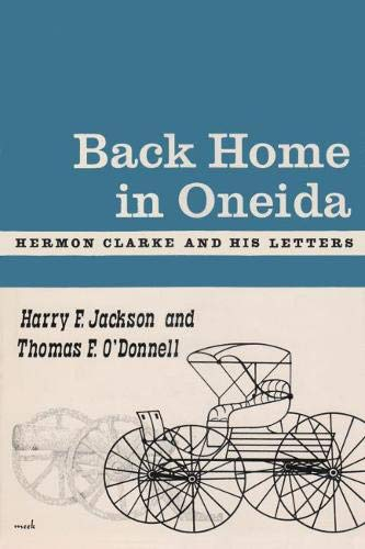 Back Home in Oneida: Hermon Clarke and His Letters: Harry F. Jackson