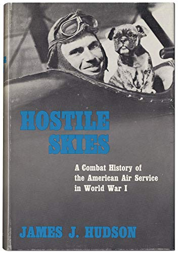 Hostile Skies: A Combat History of the American Air Service in World War I