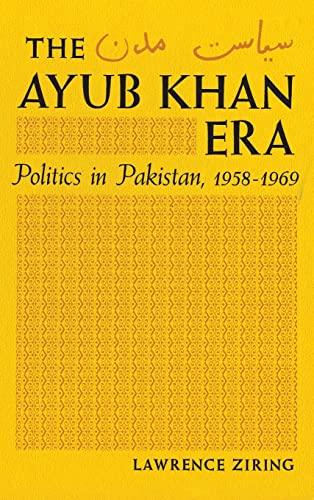 The Ayub Khan Era; Politics in Pakistan, 1958-1969.: Ziring, Lawrence