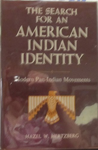 The Search for an American Indian Identity: Modern Pan Indian Movements: Hazel W. Hertzberg