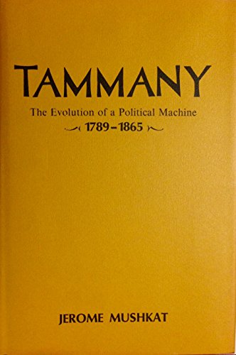 Tammany : The Evolution of a Political Machine 1789 -1865: Mushkat,Jerome