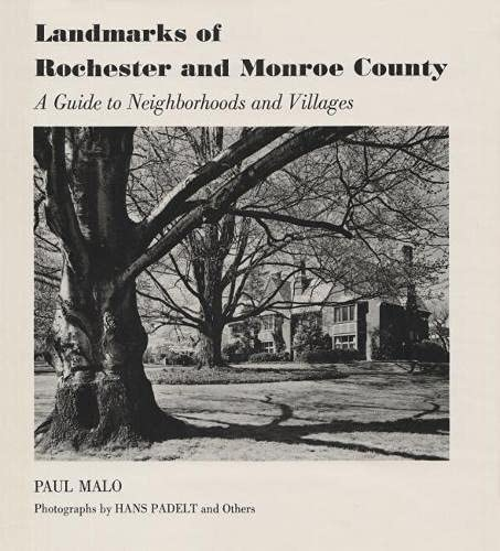 Landmarks of Rochester and Monroe County: A Guide to Neighborhoods and Villages (9780815601043) by Paul Malo