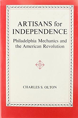 Artisans For Independence : Philadelphia Mechanics And The American Revolution: Olton , Charles S.
