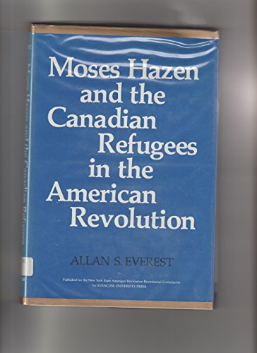 Moses Hazen and the Canadian Refugees in the American Revolution (A New York State study): Allan ...