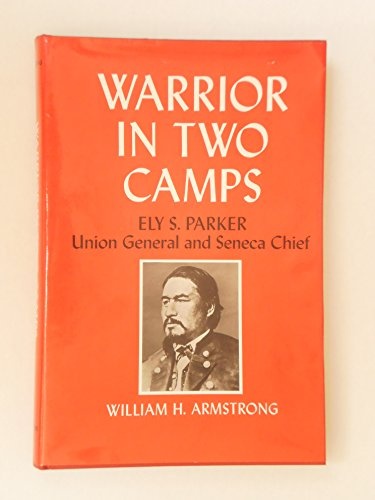 9780815601432: Warrior in two camps: Ely S. Parker, Union general and Seneca chief (An Iroquois book)