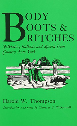 Body, Boots, and Britches: Folktales, Ballads, and Speech from Country New York (York State Book)