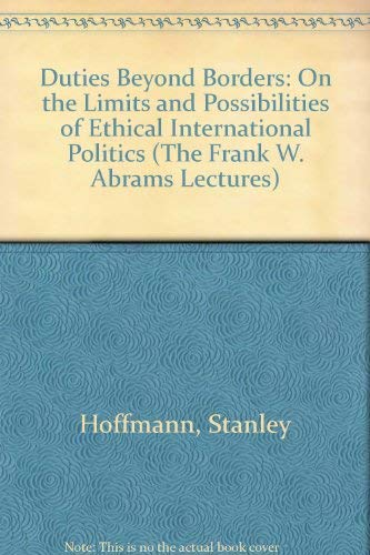 9780815601678: Duties Beyond Borders: On the Limits and Possibilities of Ethical International Politics (The Frank W. Abrams Lectures)