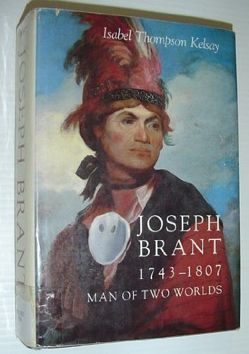 Joseph Brant, 1743-1807, Man of Two Worlds: Kelsay, Isabel