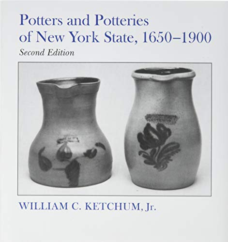 Potters and Potteries of New York State, 1650-1900 New York State Study: William C. , Jr. Ketchum