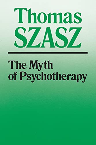 9780815602231: The Myth of Psychotherapy: Mental Healing as Religion, Rhetoric, and Repression