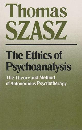 The Ethics of Psychoanalysis: The Theory and Method of Autonomous Psychotherapy (0815602294) by Thomas Szasz