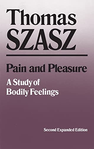 Pain and Pleasure: A Study of Bodily Feelings, 2nd Ed. (0815602308) by Thomas Szasz