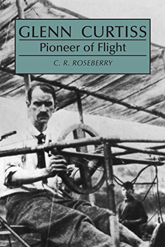 Glenn Curtiss, Pioneer of Flight: Roseberry, Cecil R.