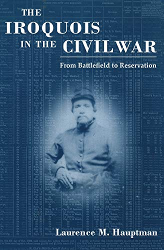 The Iroquois in the Civil War From Battlefield to Reservation: Hauptman, Laurence M.